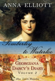 Pemberley to Waterloo - Georgiana Darcy's Diary, Volume 2 ebook by Anna Elliott