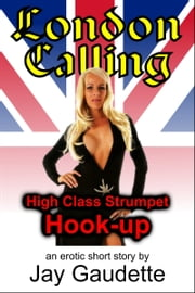 London Calling: High Class Strumpet Hook-up ebook by Jay Gaudette
