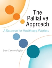 The Palliative Approach: A Resource for Healthcare Workers ebook by Dr Erica Cameron-Taylor