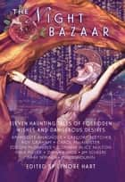 THE NIGHT BAZAAR - Eleven Haunting Tales of Forbidden Wishes and Dangerous Desires ebook by Lenore Hart