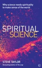 Spiritual Science - Why Science Needs Spirituality to Make Sense of the World ebook by