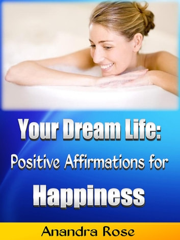 Your Dream Life: Positive Affirmations for Happiness ebook by Anandra Rose