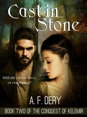 Cast in Stone - The Conquest of Kelemir, #2 ebook by A. F. Dery