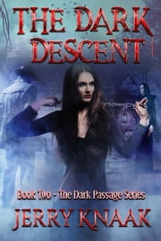 The Dark Descent - The Dark Passage Series, #2 ebook by Jerry Knaak