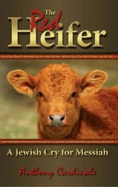 The Red Heifer - A Jewish Cry for Messiah ebook by Anthony Cardinale