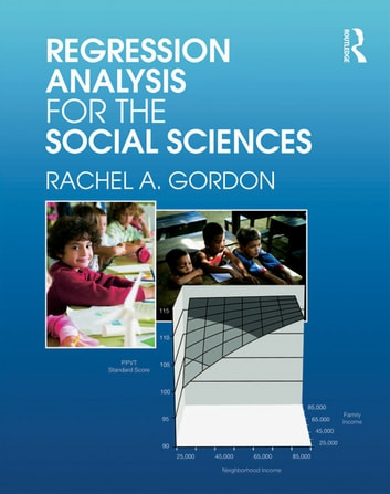 Regression Analysis for the Social Sciences ebook by Rachel A. Gordon
