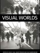 Visual Worlds ebook by John R Hall,Blake Stimson,Lisa Tamiris Becker