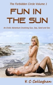 Fun In The Sun - Forbidden Circle, #1 ebook by K C Callaghan