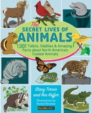 The Secret Lives of Animals - 1,001 Tidbits, Oddities, and Amazing Facts about North America's Coolest Animals ebook by Stacy Tornio,Ken Keffer