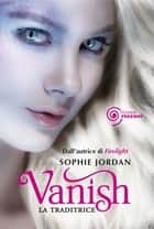Vanish. La traditrice ebook by Sophie Jordan