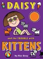Daisy and the Trouble with Kittens ebook by Kes Gray,Nick Sharratt,Garry Parsons