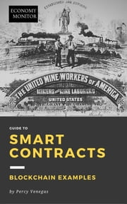 Economy Monitor Guide to Smart Contracts - Blockchain Examples ebook by Percy Venegas