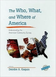 The Who, What, and Where of America - Understanding the American Community Survey ebook by Deirdre A. Gaquin