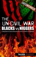 The Un-Civil War: Blacks vs Niggers ebook by Taleeb Starkes