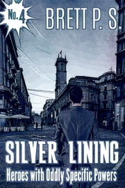 Silver Lining: Heroes with Oddly Specific Powers ebook by Brett P. S.