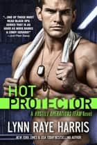 Hot Protector - Army Special Operations/Military Romance ebook by Lynn Raye Harris