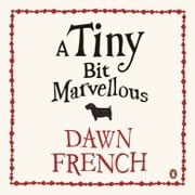 A Tiny Bit Marvellous audiobook by Dawn French