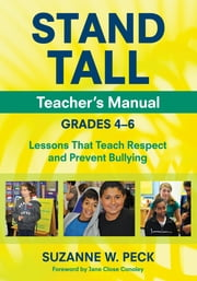 STAND TALL Teacher's Manual, Grades 4–6 - Lessons That Teach Respect and Prevent Bullying ebook by Suzanne W. Peck