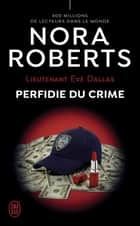 Lieutenant Eve Dallas (Tome 32) - Perfidie du crime ebook by Nora Roberts, Sophie Dalle