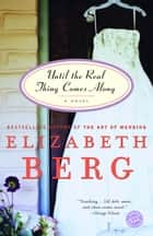 Until the Real Thing Comes Along - A Novel ebook by Elizabeth Berg