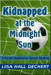 Kidnapped at the Midnight Sun: A Denali Hawthorne Mystery ebook by Lisa Deckert
