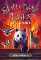 Survival Tails: World War II ebook by Katrina Charman