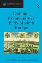 Defining Community in Early Modern Europe ebook by Michael J. Halvorson,Karen E. Spierling
