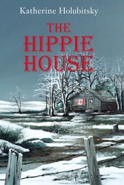 The Hippie House ebook by Katherine Holubitsky