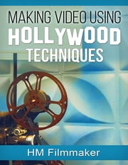 Making Video Using Hollywood Techniques