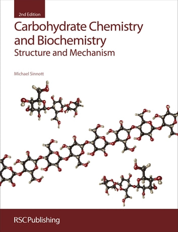 Carbohydrate Chemistry and Biochemistry - Structure and Mechanism ebook by Michael Sinnott