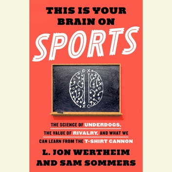 This is Your Brain on Sports - The Science of Underdogs, the Value of Rivalry, and What We Can Learn from the T-Shirt Cannon audiobook by L. Jon Wertheim