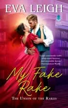 My Fake Rake - The Union of the Rakes eBook by Eva Leigh