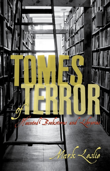Tomes of Terror - Haunted Bookstores and Libraries ebook by Mark Leslie