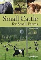 Small Cattle for Small Farms ebook by Margo Hayes