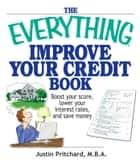 The Everything Improve Your Credit Book ebook by Justin Pritchard