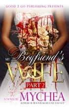 My Boyfriend's Wife PT 2 ebook by Mychea
