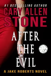 After the Evil - A Jake Roberts Novel (Book 1) ebook by Cary Allen Stone