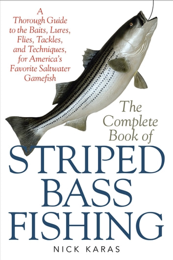 The Complete Book of Striped Bass Fishing - A Thorough Guide to the Baits, Lures, Flies, Tackle, and Techniques for America's Favorite Saltwater Game Fish ebook by Nick Karas