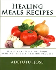 Healing Meals Recipes ebook by Adetutu Ijose