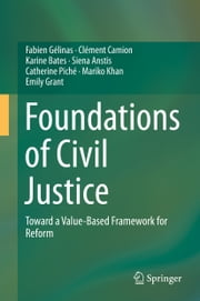 Foundations of Civil Justice - Toward a Value-Based Framework for Reform ebook by Fabien Gélinas,Clément Camion,Karine Bates,Siena Anstis,Catherine Piché,Mariko Khan,Emily Grant