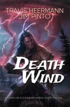Death Wind ebook by Travis Heermann,Jim Pinto