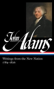 John Adams: Writings from the New Nation, 1784-1826 ebook by John Adams,Gordon S. Wood