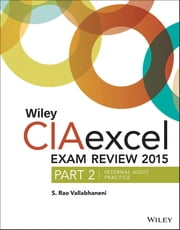 Wiley CIAexcel Exam Review 2015, Part 2 - Internal Audit Practice ebook by S. Rao Vallabhaneni