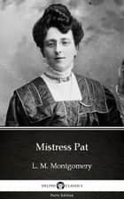 Mistress Pat by L. M. Montgomery (Illustrated) ebook by L. M. Montgomery, Delphi Classics