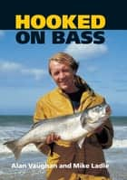 Hooked On Bass ebook by Alan Vaughan, Mike Ladle