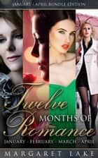 Twelve Months of Romance (January, February, March, April) - Twelve Months of Romance Boxed Set, #1 ebook by Margaret Lake