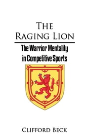 The Raging Lion - The Warrior Mind and Competitive Sports ebook by Clifford Beck