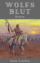Wolfsblut - Roman ebook by Jack London