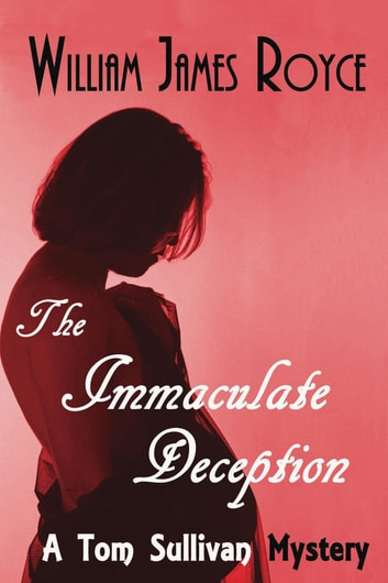 The Immaculate Deception - A Tom Sullivan Mystery ebook by William James Royce