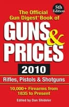 The Official Gun Digest Book of Guns & Prices 2010 ebook by Dan Shideler